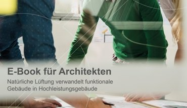 Natürliche Lüftung – die damit verbundenen Möglichkeiten und Chancen stellt WindowMaster jetzt in einem aktuellen E-Book speziell für Architekten vor. Bild: WindowMaster